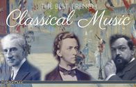 The Best French Classical Music | Ravel, Chopin, Debussy, Poulenc, Saint-Saëns…